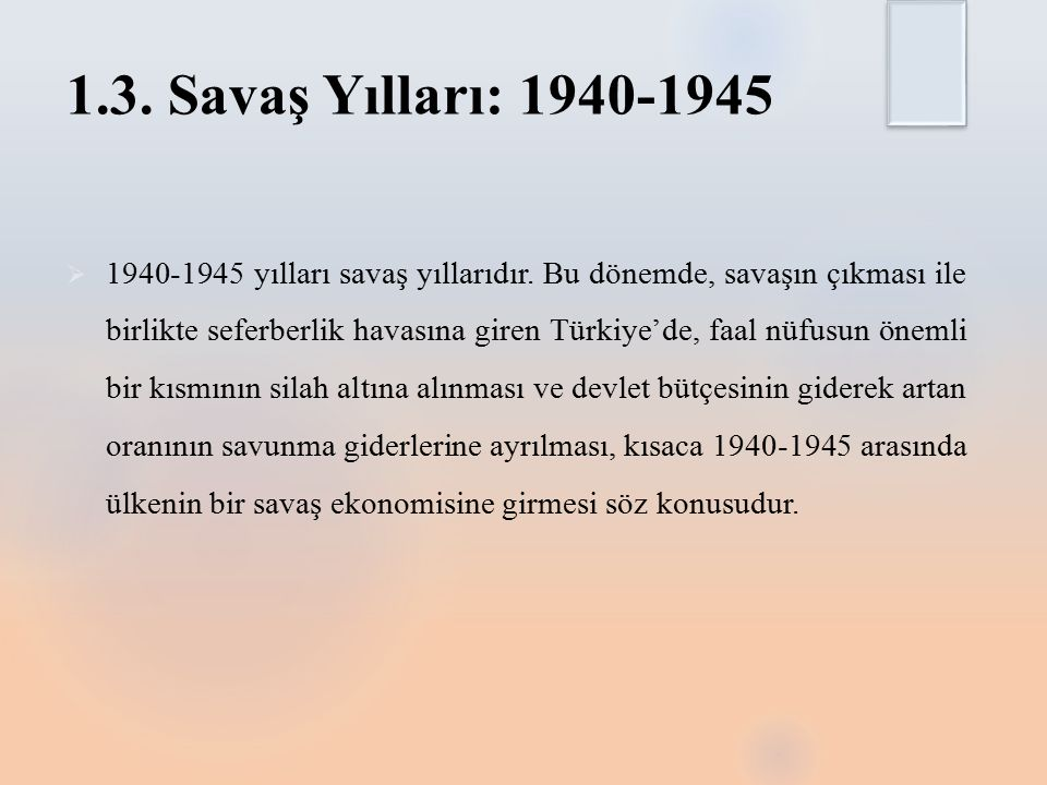 1.3.Savaş Yılları: 1940-1945  1940-1945 yılları savaş yıllarıdır.