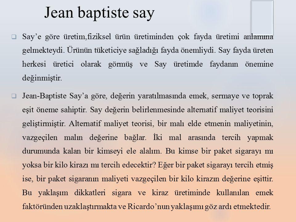 Jean baptiste say  Say'e göre üretim,fiziksel ürün üretiminden çok fayda üretimi anlamına gelmekteydi.