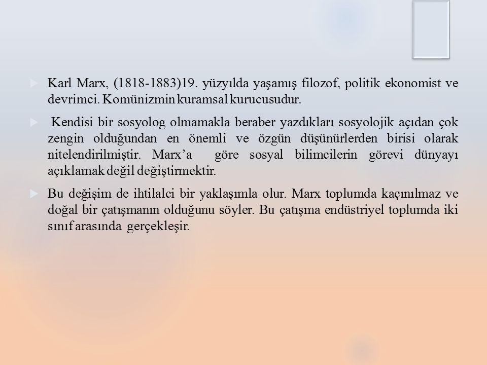  Karl Marx, (1818-1883)19.yüzyılda yaşamış filozof, politik ekonomist ve devrimci.
