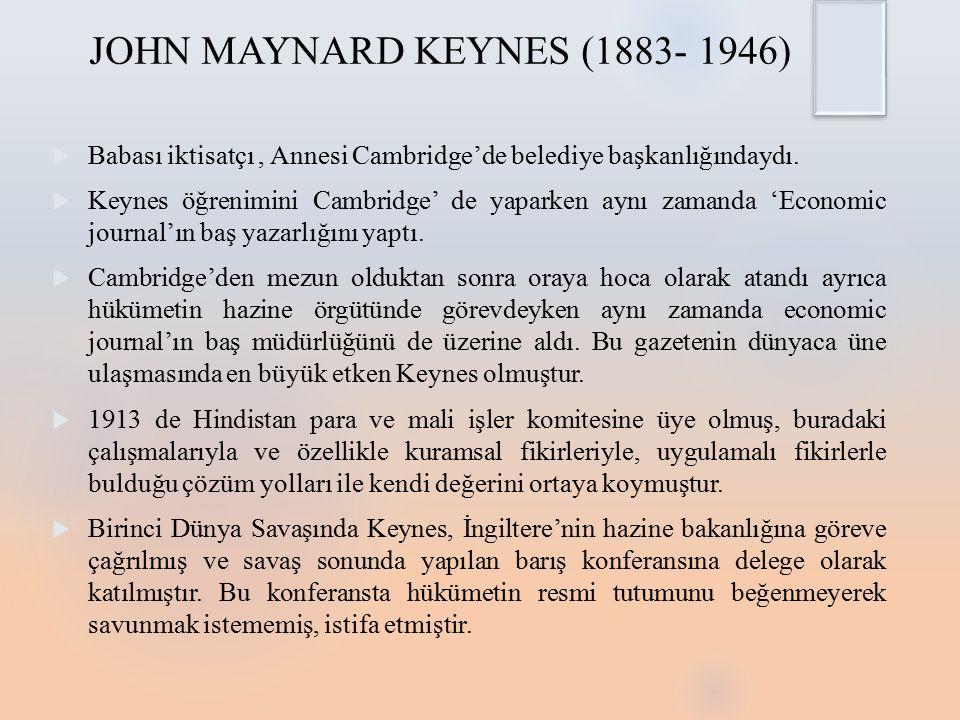 JOHN MAYNARD KEYNES (1883- 1946)  Babası iktisatçı, Annesi Cambridge'de belediye başkanlığındaydı.