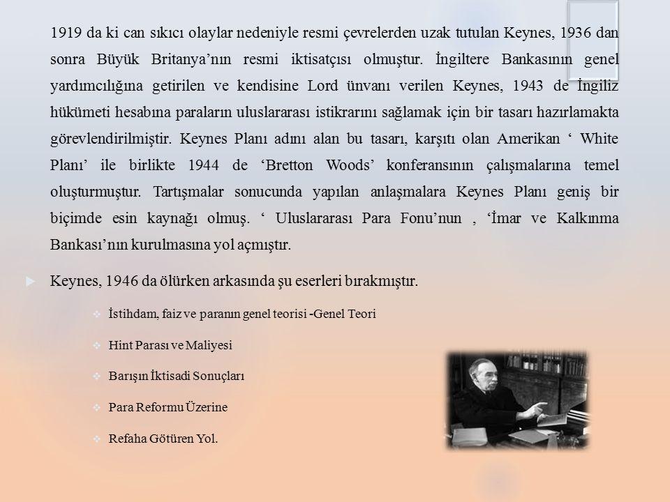  1919 da ki can sıkıcı olaylar nedeniyle resmi çevrelerden uzak tutulan Keynes, 1936 dan sonra Büyük Britanya'nın resmi iktisatçısı olmuştur.