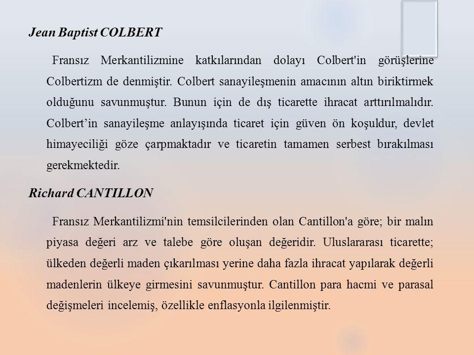 Jean Baptist COLBERT Fransız Merkantilizmine katkılarından dolayı Colbert in görüşlerine Colbertizm de denmiştir.
