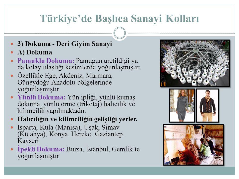 Türkiye'de Başlıca Sanayi Kolları 3) Dokuma - Deri Giyim Sanayi A) Dokuma Pamuklu Dokuma: Pamuğun üretildiği ya da kolay ulaştığı kesimlerde yoğunlaşm