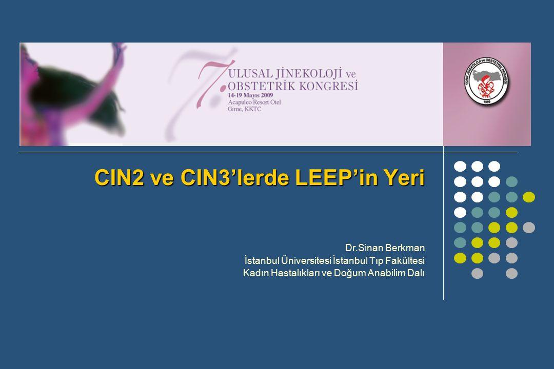 CIN2 ve CIN3'lerde LEEP'in Yeri Dr.Sinan Berkman İstanbul Üniversitesi İstanbul Tıp Fakültesi Kadın Hastalıkları ve Doğum Anabilim Dalı