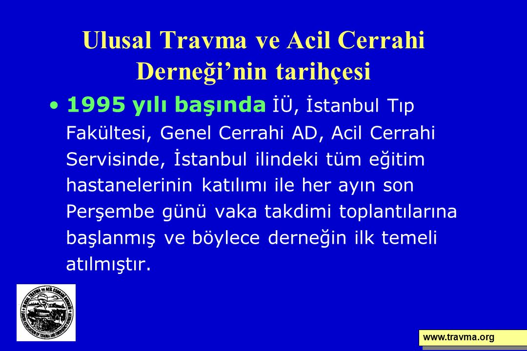 Ulusal Travma ve Acil Cerrahi Derneği'nin tarihçesi 1995 yılı başında İÜ, İstanbul Tıp Fakültesi, Genel Cerrahi AD, Acil Cerrahi Servisinde, İstanbul