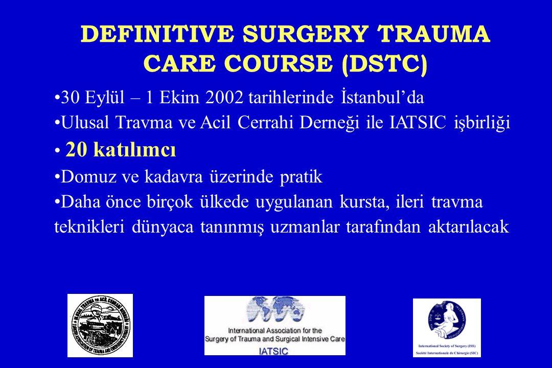 DEFINITIVE SURGERY TRAUMA CARE COURSE (DSTC) 30 Eylül – 1 Ekim 2002 tarihlerinde İstanbul'da Ulusal Travma ve Acil Cerrahi Derneği ile IATSIC işbirliğ