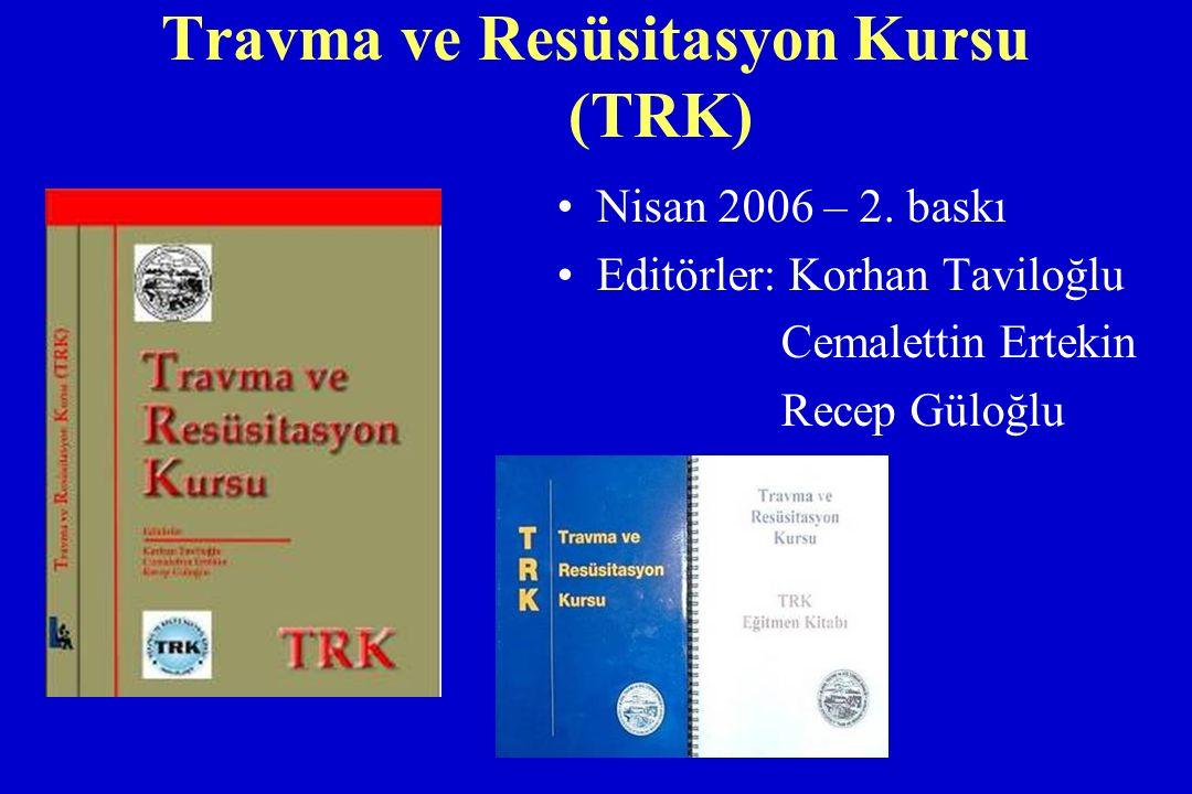 Nisan 2006 – 2. baskı Editörler: Korhan Taviloğlu Cemalettin Ertekin Recep Güloğlu Travma ve Resüsitasyon Kursu (TRK)