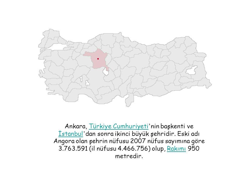 Ankara, Türkiye Cumhuriyeti'nin başkenti ve İstanbul'dan sonra ikinci büyük şehridir. Eski adı Angora olan şehrin nüfusu 2007 nüfus sayımına göre 3.76