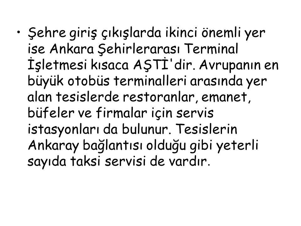 Şehre giriş çıkışlarda ikinci önemli yer ise Ankara Şehirlerarası Terminal İşletmesi kısaca AŞTİ'dir. Avrupanın en büyük otobüs terminalleri arasında