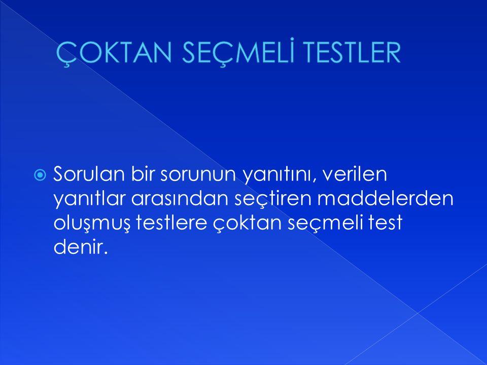  Sorulan bir sorunun yanıtını, verilen yanıtlar arasından seçtiren maddelerden oluşmuş testlere çoktan seçmeli test denir.