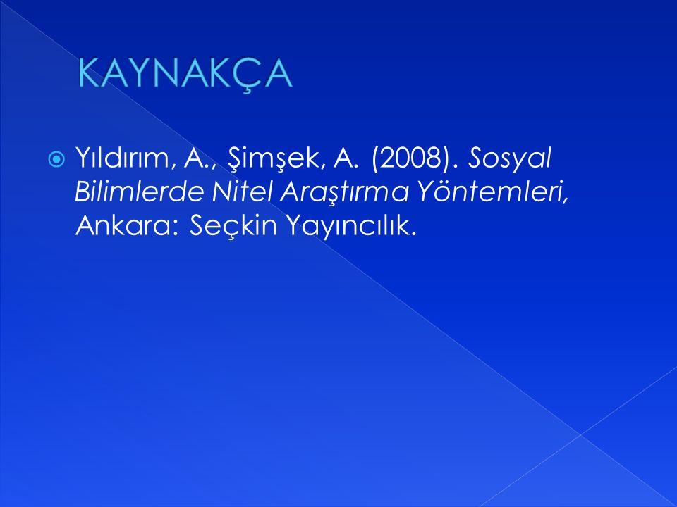  Yıldırım, A., Şimşek, A. (2008). Sosyal Bilimlerde Nitel Araştırma Yöntemleri, Ankara: Seçkin Yayıncılık.