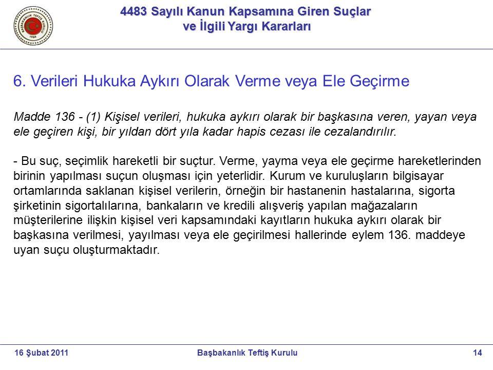 4483 Sayılı Kanun Kapsamına Giren Suçlar ve İlgili Yargı Kararları ve İlgili Yargı Kararları 14Başbakanlık Teftiş Kurulu16 Şubat 2011 6. Verileri Huku