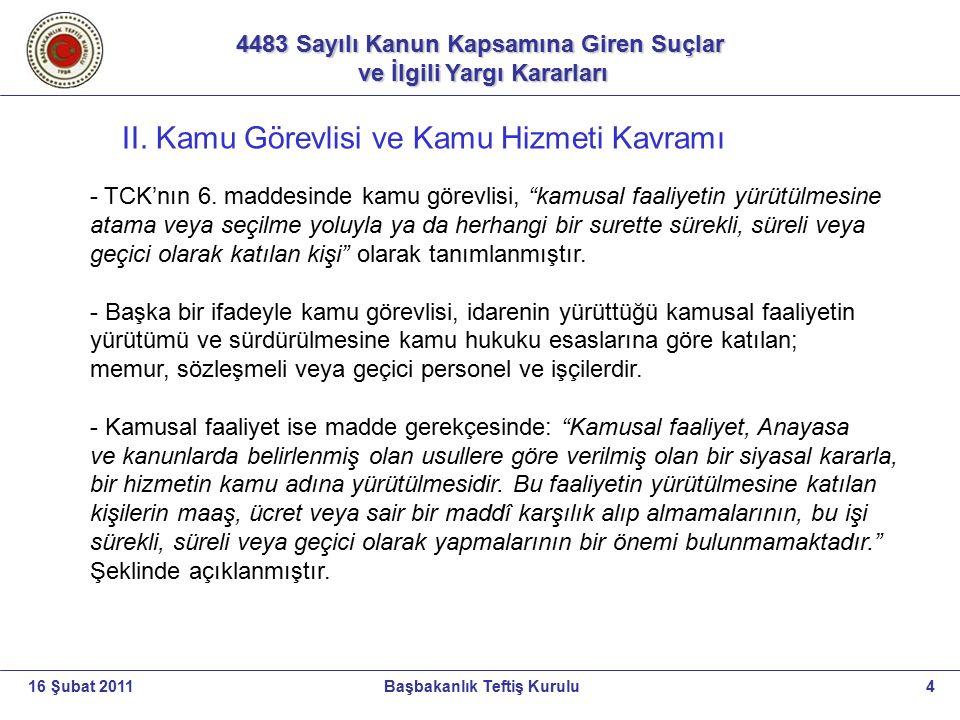 4483 Sayılı Kanun Kapsamına Giren Suçlar ve İlgili Yargı Kararları ve İlgili Yargı Kararları 4Başbakanlık Teftiş Kurulu16 Şubat 2011 II. Kamu Görevlis