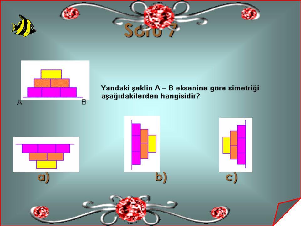 Soru 7 a) b) c) a) b) c)