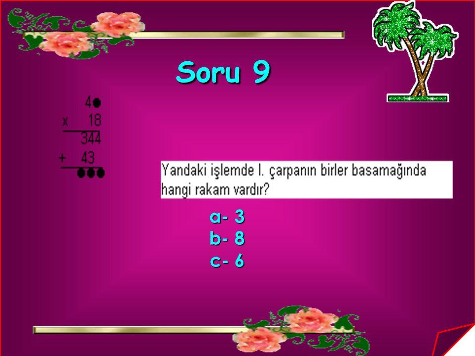 Soru 9 a- 3 a- 3 b- 8 b- 8 c- 6 c- 6