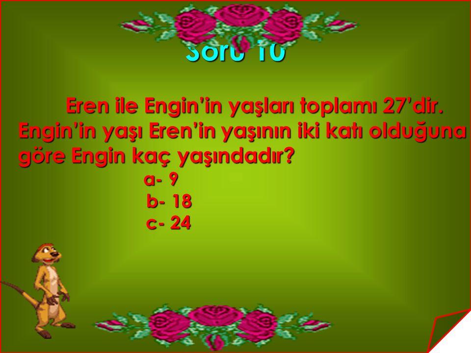 Soru 10 Eren ile Engin'in yaşları toplamı 27'dir. Eren ile Engin'in yaşları toplamı 27'dir. Engin'in yaşı Eren'in yaşının iki katı olduğuna Engin'in y
