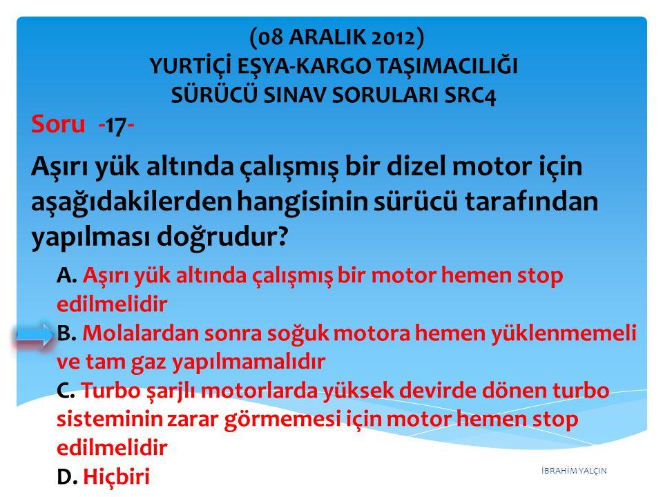 İBRAHİM YALÇIN A. Aşırı yük altında çalışmış bir motor hemen stop edilmelidir B.