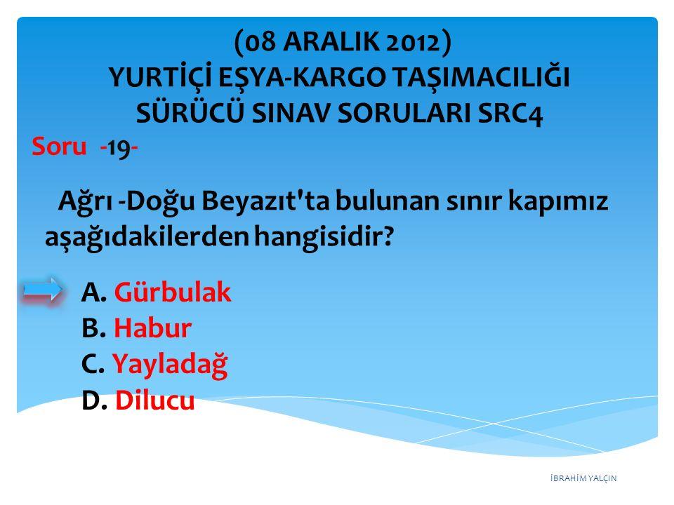 İBRAHİM YALÇIN A. Gürbulak B. Habur C. Yayladağ D.