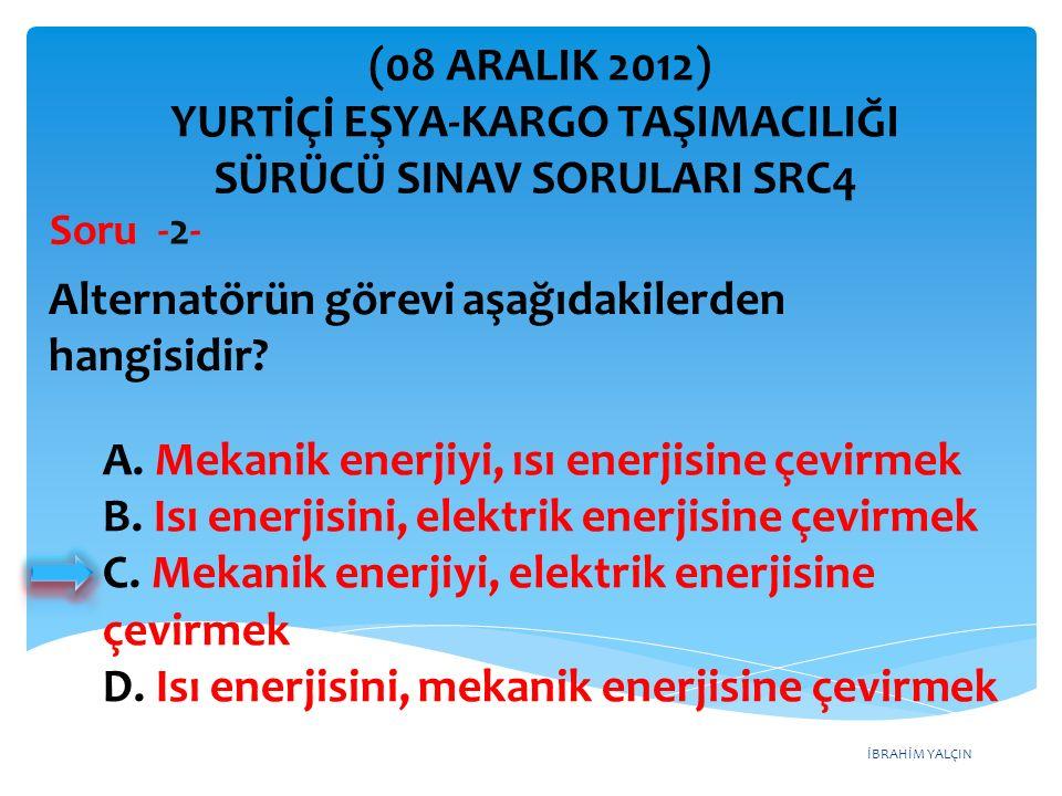 İBRAHİM YALÇIN A. Mekanik enerjiyi, ısı enerjisine çevirmek B.