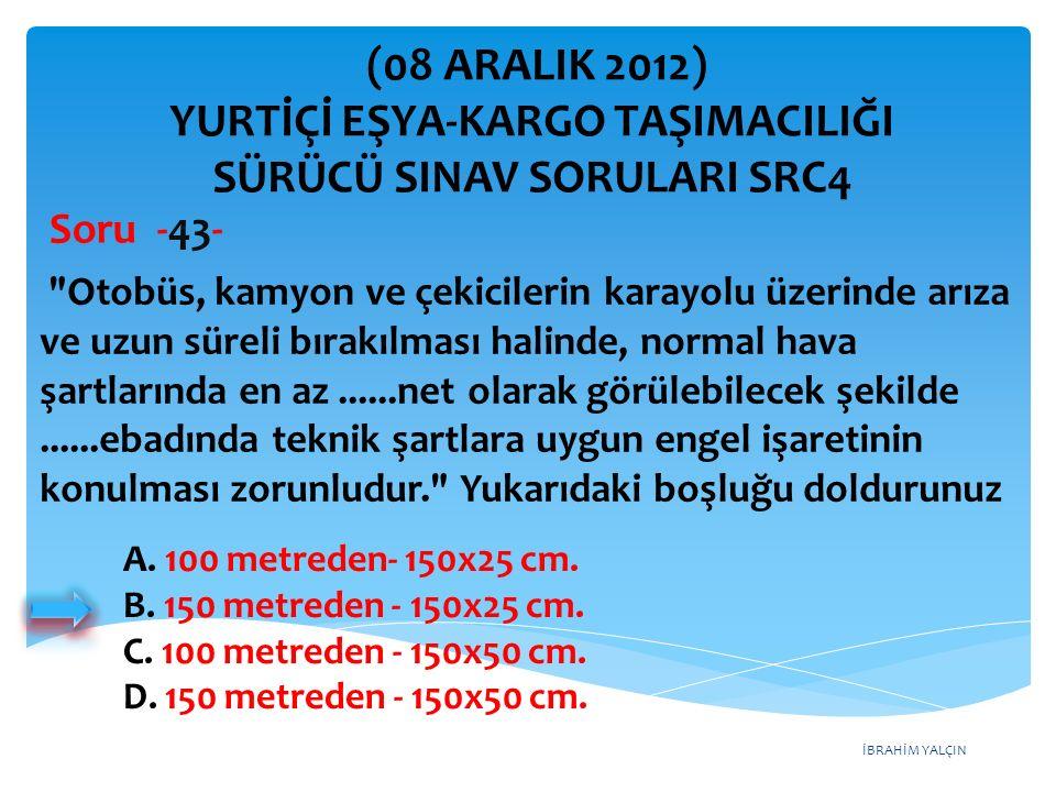 İBRAHİM YALÇIN A. 100 metreden- 150x25 cm. B. 150 metreden - 150x25 cm. C. 100 metreden - 150x50 cm. D. 150 metreden - 150x50 cm.