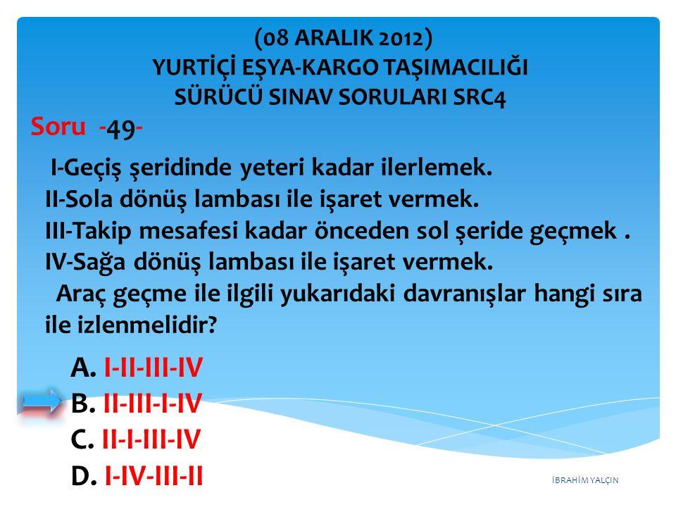 İBRAHİM YALÇIN A. I-II-III-IV B. II-III-I-IV C. II-I-III-IV D.