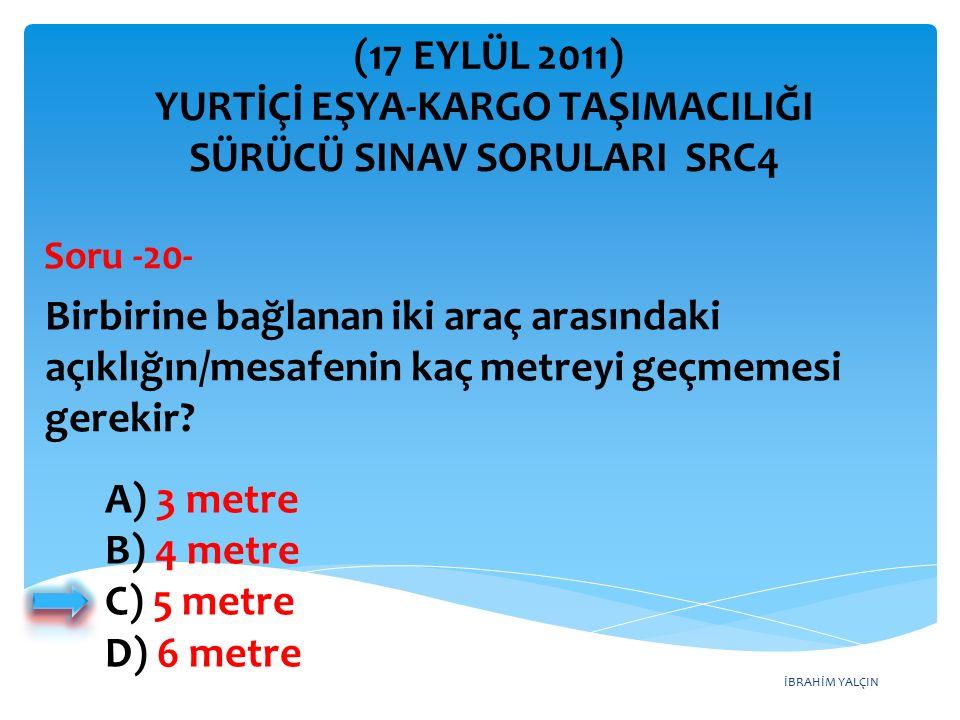 İBRAHİM YALÇIN A) 3 metre B) 4 metre C) 5 metre D) 6 metre Birbirine bağlanan iki araç arasındaki açıklığın/mesafenin kaç metreyi geçmemesi gerekir.