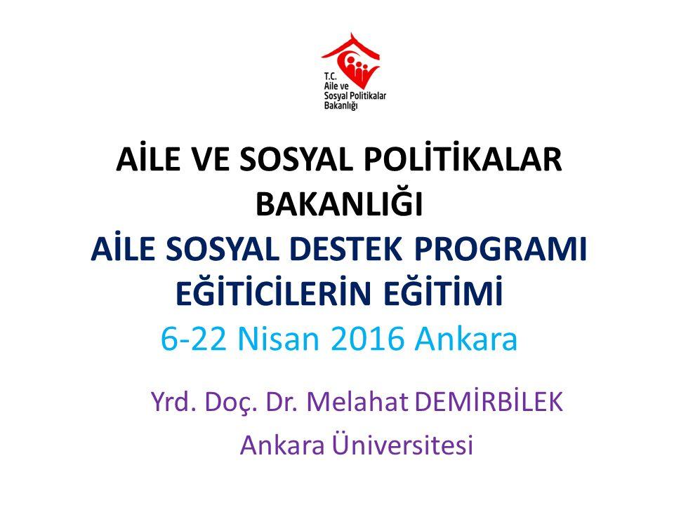 AİLE VE SOSYAL POLİTİKALAR BAKANLIĞI AİLE SOSYAL DESTEK PROGRAMI EĞİTİCİLERİN EĞİTİMİ 6-22 Nisan 2016 Ankara Yrd.