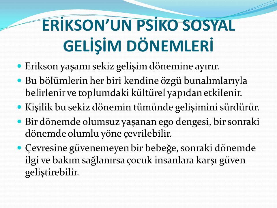 ERİKSON'UN PSİKO SOSYAL GELİŞİM DÖNEMLERİ Erikson yaşamı sekiz gelişim dönemine ayırır.
