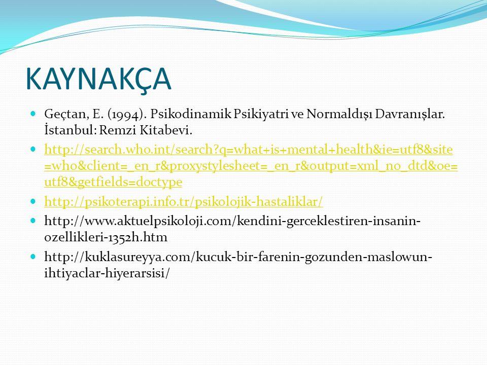 KAYNAKÇA Geçtan, E. (1994). Psikodinamik Psikiyatri ve Normaldışı Davranışlar.