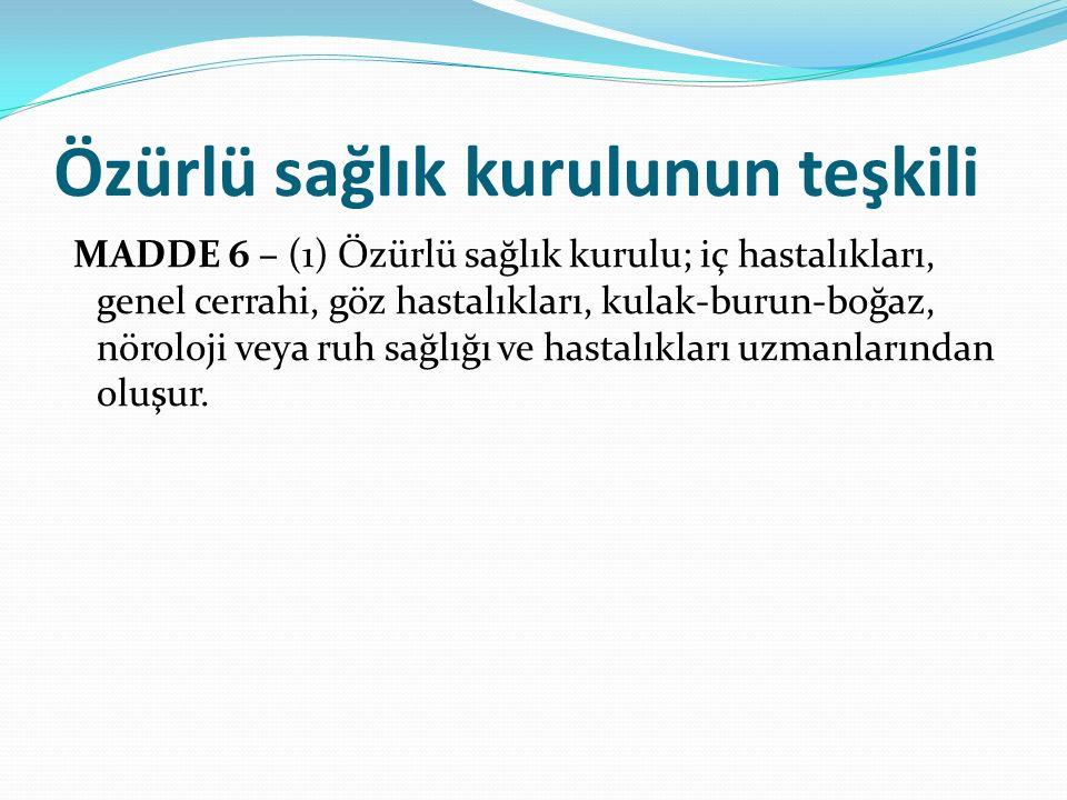 Özürlü sağlık kurulunun teşkili MADDE 6 – (1) Özürlü sağlık kurulu; iç hastalıkları, genel cerrahi, göz hastalıkları, kulak-burun-boğaz, nöroloji veya