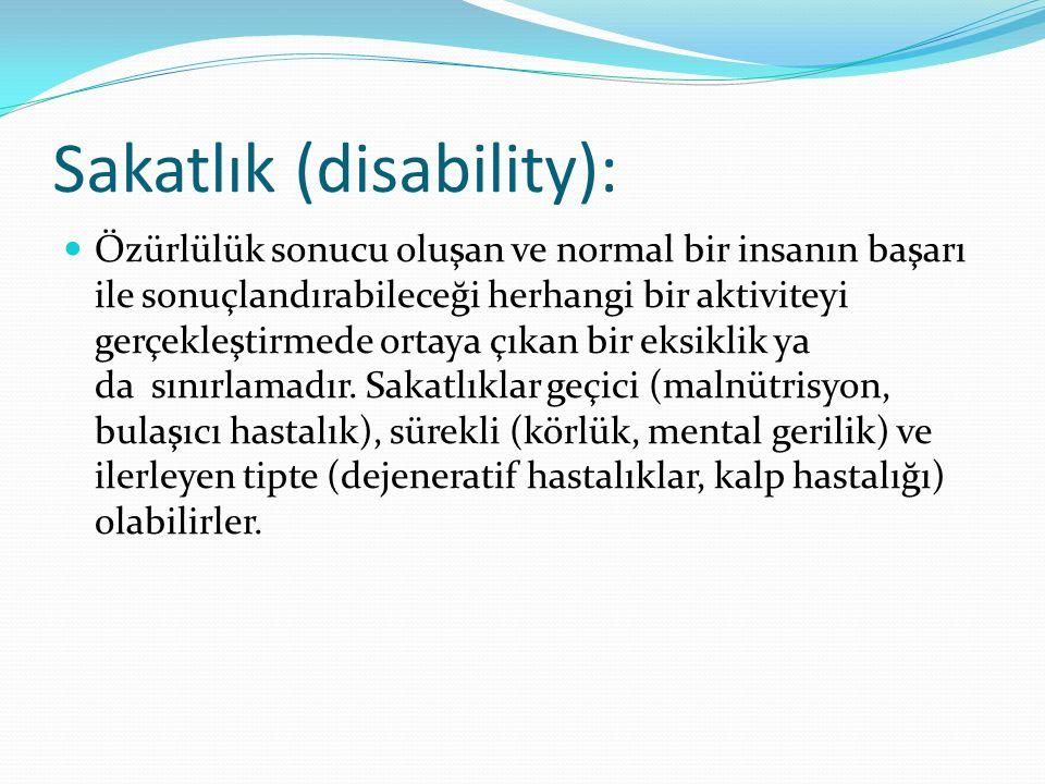 Sakatlık (disability): Özürlülük sonucu oluşan ve normal bir insanın başarı ile sonuçlandırabileceği herhangi bir aktiviteyi gerçekleştirmede ortaya ç