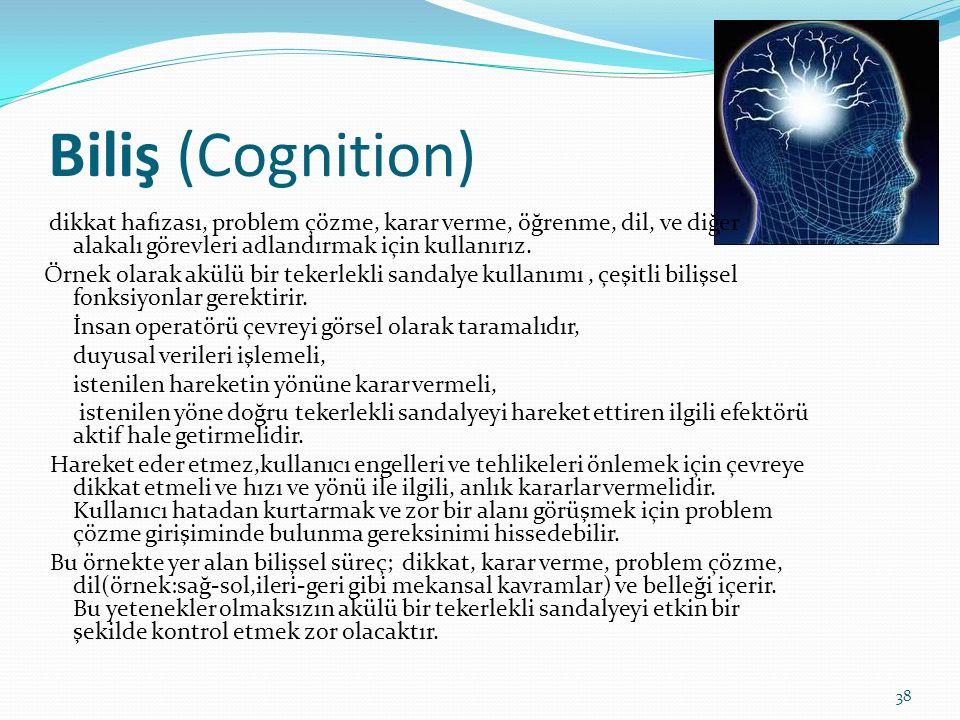 Biliş (Cognition) dikkat hafızası, problem çözme, karar verme, öğrenme, dil, ve diğer alakalı görevleri adlandırmak için kullanırız.