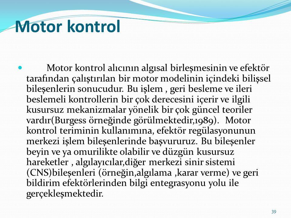 Motor kontrol Motor kontrol alıcının algısal birleşmesinin ve efektör tarafından çalıştırılan bir motor modelinin içindeki bilişsel bileşenlerin sonucudur.