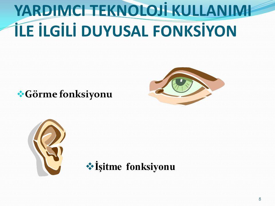 YARDIMCI TEKNOLOJİ KULLANIMI İLE İLGİLİ DUYUSAL FONKSİYON  Görme fonksiyonu  İşitme fonksiyonu 8
