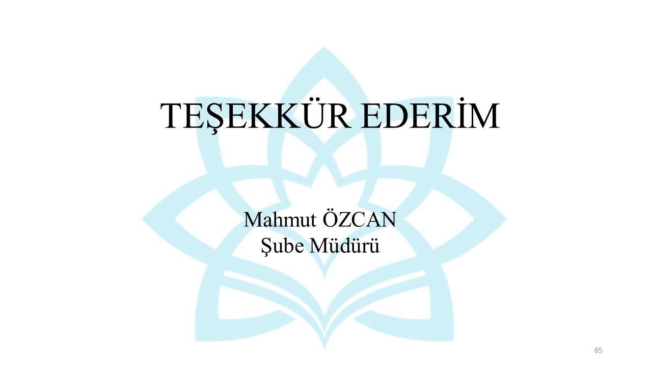 65 TEŞEKKÜR EDERİM Mahmut ÖZCAN Şube Müdürü