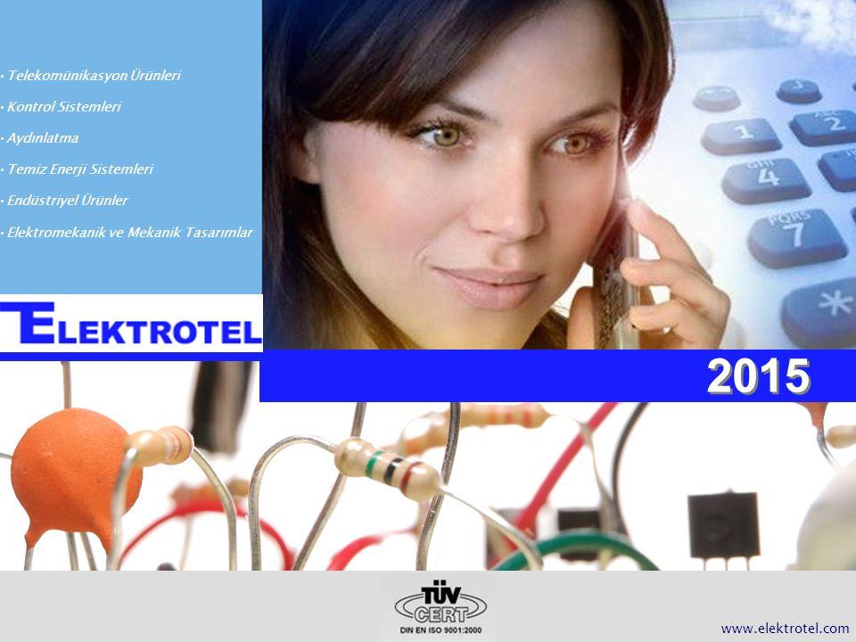 2015 www.elektrotel.com Telekomünikasyon Ürünleri Kontrol Sistemleri Aydınlatma Temiz Enerji Sistemleri Endüstriyel Ürünler Elektromekanik ve Mekanik Tasarımlar