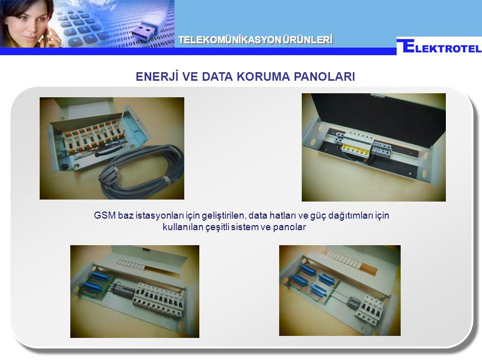 TELEKOMÜNİKASYON ÜRÜNLERİ GSM baz istasyonları için geliştirilen, data hatları ve güç dağıtımları için kullanılan çeşitli sistem ve panolar ENERJİ VE DATA KORUMA PANOLARI