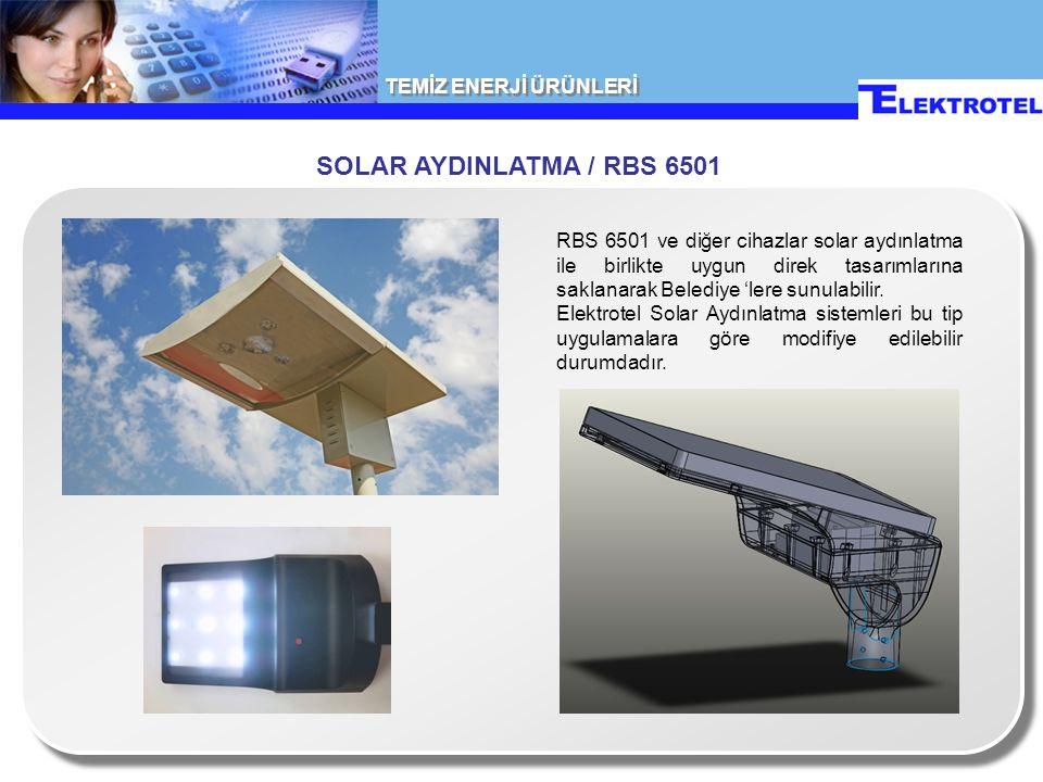 TEMİZ ENERJİ ÜRÜNLERİ SOLAR AYDINLATMA / RBS 6501 RBS 6501 ve diğer cihazlar solar aydınlatma ile birlikte uygun direk tasarımlarına saklanarak Belediye 'lere sunulabilir.