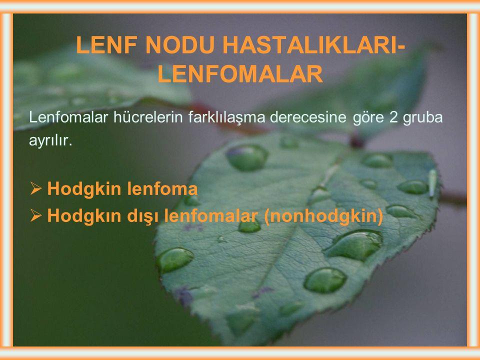 LENF NODU HASTALIKLARI- LENFOMALAR Lenf sisteminin (dalak, lenf düğümleri) malign Hücrelerle infiltre olarak büyüdüğü hastalıklar grubudur. Lenfomalar