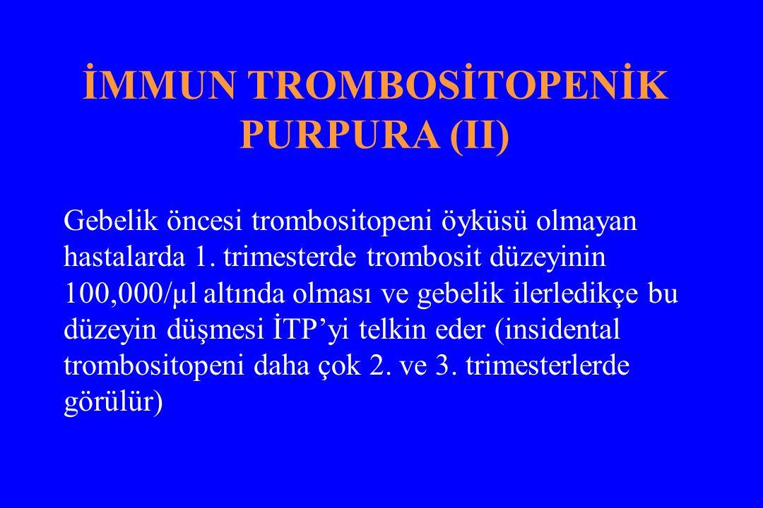 İMMUN TROMBOSİTOPENİK PURPURA (II) Gebelik öncesi trombositopeni öyküsü olmayan hastalarda 1.