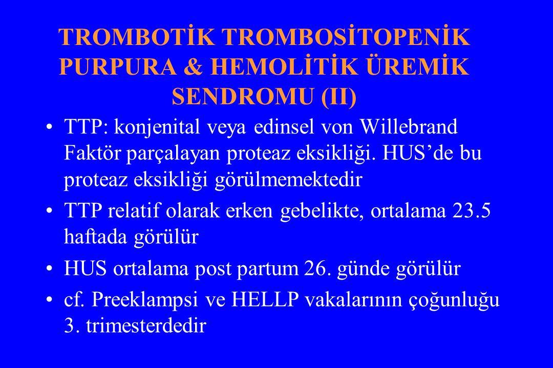 TROMBOTİK TROMBOSİTOPENİK PURPURA & HEMOLİTİK ÜREMİK SENDROMU (II) TTP: konjenital veya edinsel von Willebrand Faktör parçalayan proteaz eksikliği.