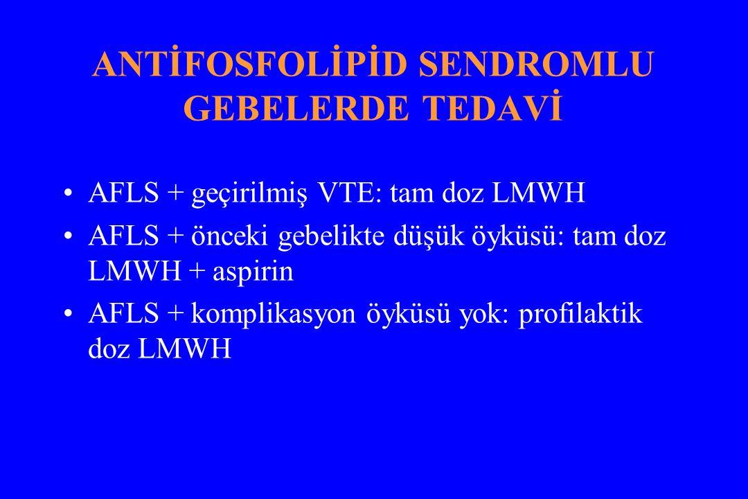 ANTİFOSFOLİPİD SENDROMLU GEBELERDE TEDAVİ AFLS + geçirilmiş VTE: tam doz LMWH AFLS + önceki gebelikte düşük öyküsü: tam doz LMWH + aspirin AFLS + komplikasyon öyküsü yok: profilaktik doz LMWH