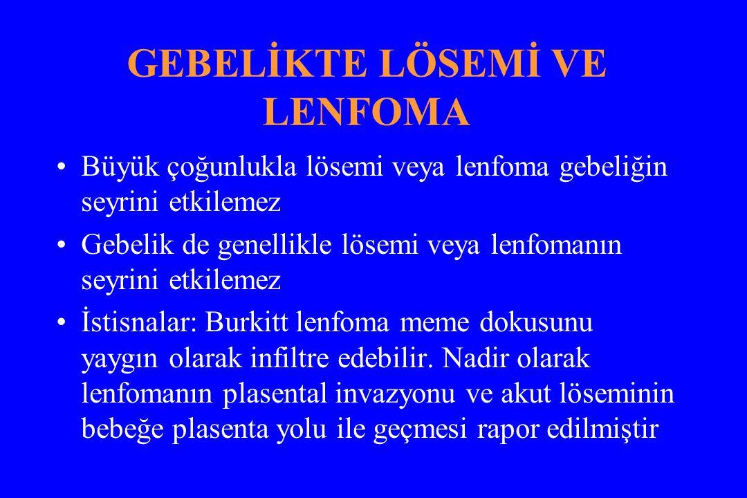 GEBELİKTE LÖSEMİ VE LENFOMA Büyük çoğunlukla lösemi veya lenfoma gebeliğin seyrini etkilemez Gebelik de genellikle lösemi veya lenfomanın seyrini etkilemez İstisnalar: Burkitt lenfoma meme dokusunu yaygın olarak infiltre edebilir.