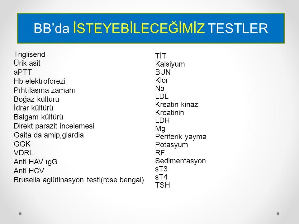 Kalsiyum BUN Klor Na LDL Kreatin kinaz Kreatinin LDH Mg Periferik yayma Potasyum RF Sedimentasyon sT3 sT4 TSH Trigliserid Ürik asit aPTT Hb elektrofor