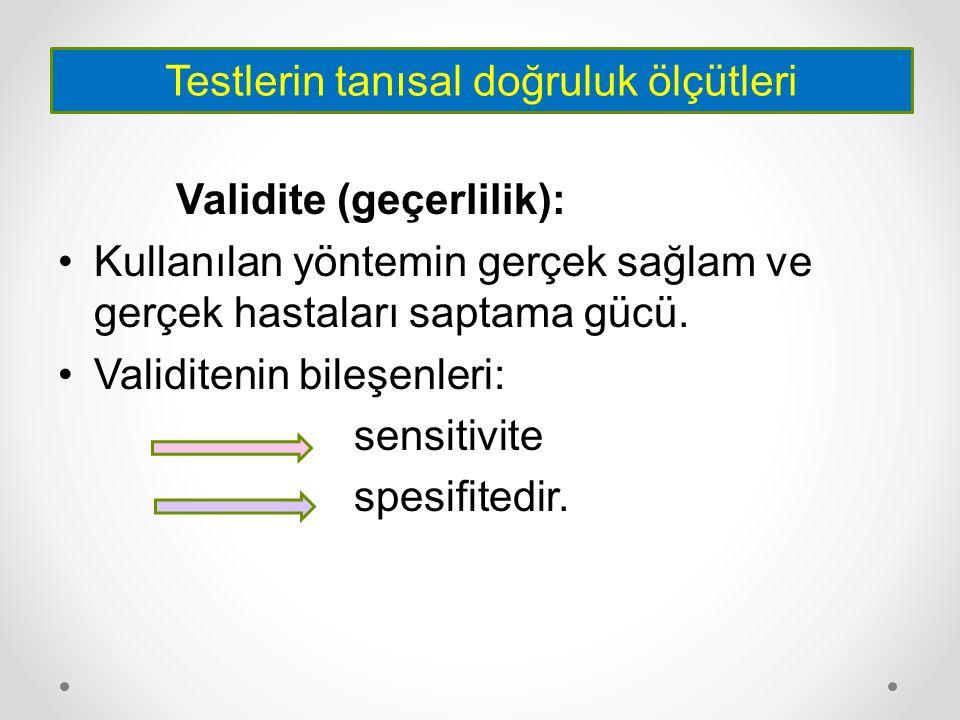 Validite (geçerlilik): Kullanılan yöntemin gerçek sağlam ve gerçek hastaları saptama gücü. Validitenin bileşenleri: sensitivite spesifitedir. Testleri