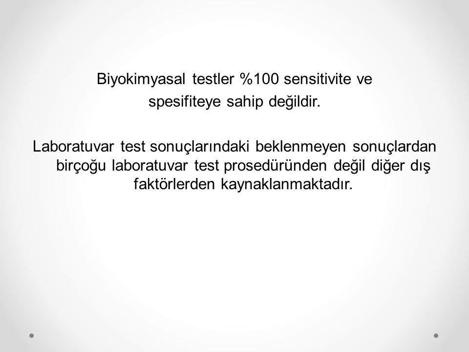 Biyokimyasal testler %100 sensitivite ve spesifiteye sahip değildir. Laboratuvar test sonuçlarındaki beklenmeyen sonuçlardan birçoğu laboratuvar test