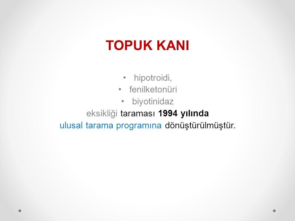 TOPUK KANI hipotroidi, fenilketonüri biyotinidaz eksikliği taraması 1994 yılında ulusal tarama programına dönüştürülmüştür.