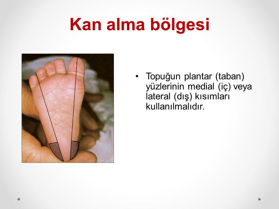 Kan alma bölgesi Topuğun plantar (taban) yüzlerinin medial (iç) veya lateral (dış) kısımları kullanılmalıdır.