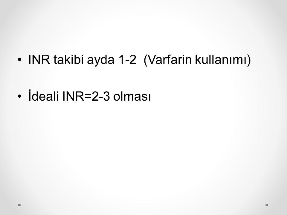 INR takibi ayda 1-2 (Varfarin kullanımı) İdeali INR=2-3 olması
