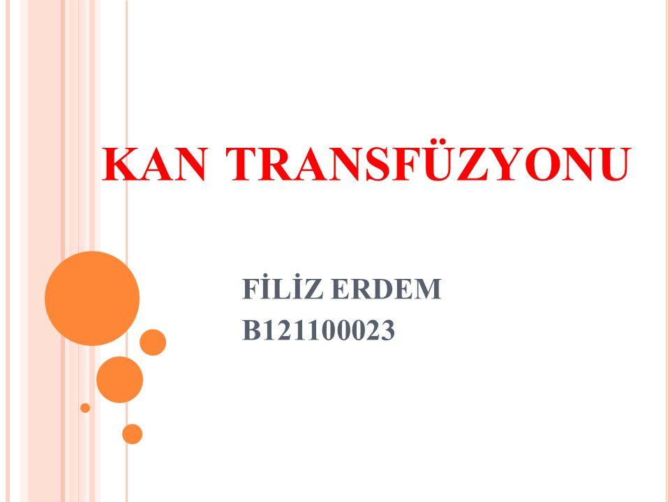 KAN TRANSFÜZYONU FİLİZ ERDEM B121100023